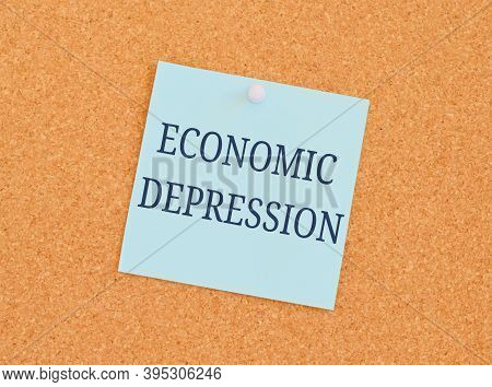 Economic Depression Reminder Note Over A Kork Board.economic Impact Of Covid 19.business Photo Text