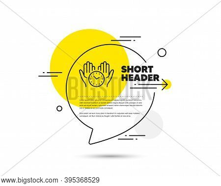 Safe Time Line Icon. Speech Bubble Vector Concept. Clock Sign. Hold Watch Symbol. Safe Time Line Ico