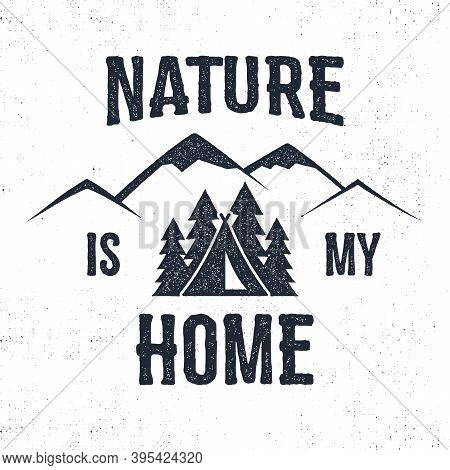 Hand Drawn Mountain Advventure Label. Nature Is My Home Illustration. Typography Design With Trees,