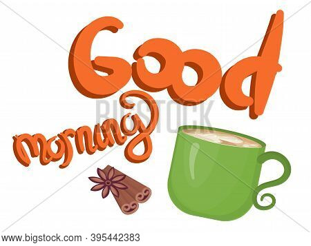 The Inscription Good Morning With Coffee And Cinnamon. In A Cup Of Milk Stains, Coffee With Cream. H