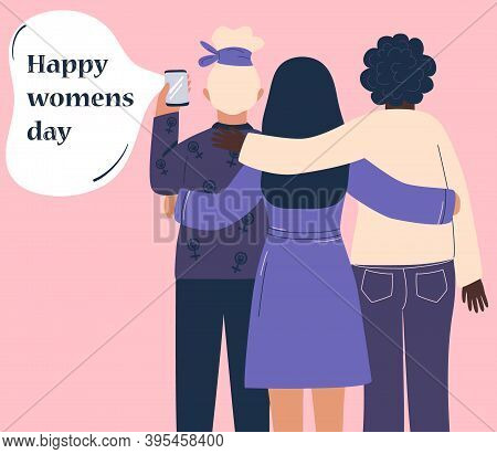 International Women's Day. Three Young Women Hugging, Making A Selfie Photo. Concept Of Feminism, Fr
