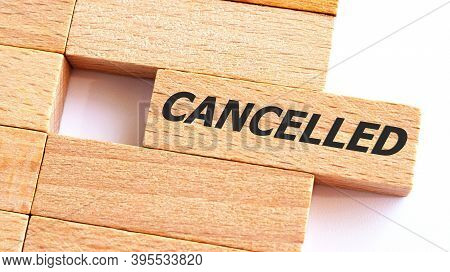 Cancelled Word Written On Wood Block Writing Note Showing Cancel. Business Photo Showcasing To Decid