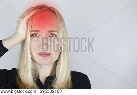 A Woman Holds His Head With His Hands. Sensation Of Headache, Migraine And Dizziness. Headaches From