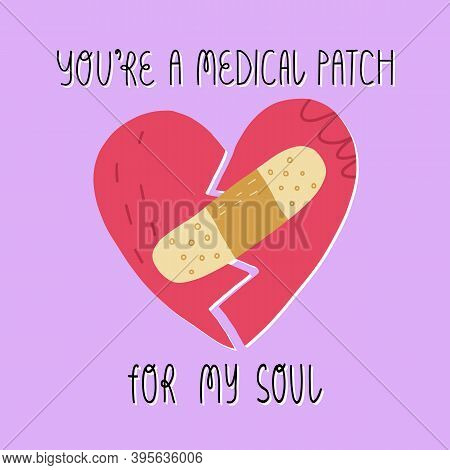Youre A Medical Patch For My Soul. Broken Heart With Adhesive Bandage. Valentines Day Greeting Card