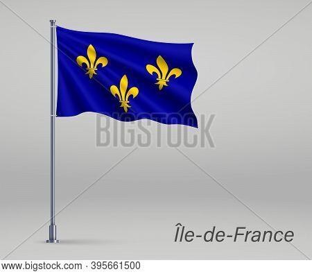 Waving Flag Of Ile-de-france - Region Of France On Flagpole. Tem