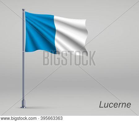 Waving Flag Of Lucerne - Canton Of Switzerland On Flagpole. Temp