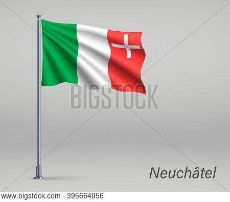 Waving Flag Of Neuchatel - Canton Of Switzerland On Flagpole. Te