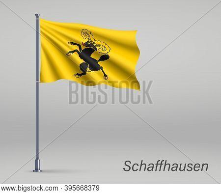 Waving Flag Of Schaffhausen - Canton Of Switzerland On Flagpole.