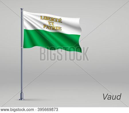 Waving Flag Of Vaud - Canton Of Switzerland On Flagpole. Templat
