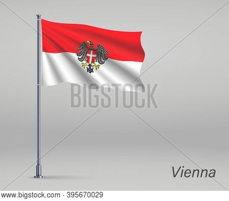 Waving Flag Of Vienna - State Of Austria On Flagpole. Template F