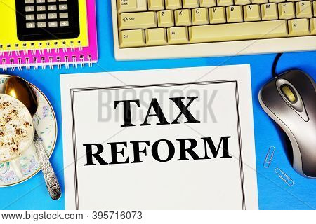 Tax Reform. Text Label On The Planning Form. The Process Of Restructuring And Transforming The Tax S