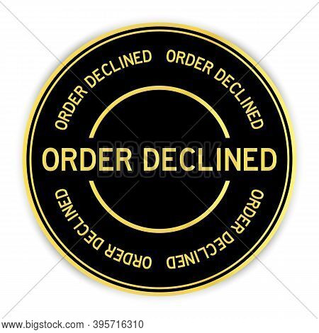 Black And Gold Color Round Sticker With Word Order Declined On White Background