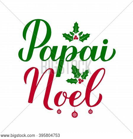 Papai Noel Calligraphy Hand Lettering With Holly Berry Mistletoe Isolated On White. Santa Claus In B