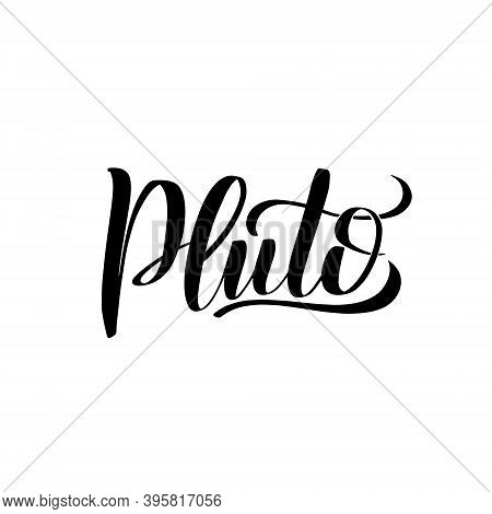 Pluto. Hand Written Inspirational Lettering Isolated On White Background