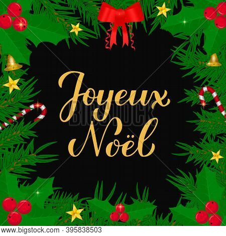 Joyeux Noel Calligraphy Hand Lettering With Fir Tree Branches. Merry Christmas Typography Poster In