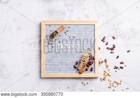 Various Dried Legumes With Felt Letter Board With The Text Legumes Top View Flat Lay