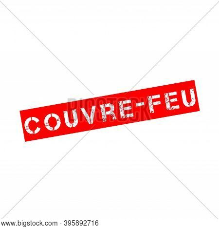Rubber Stamp With Text Curfew Called Couvre-feu In French Language