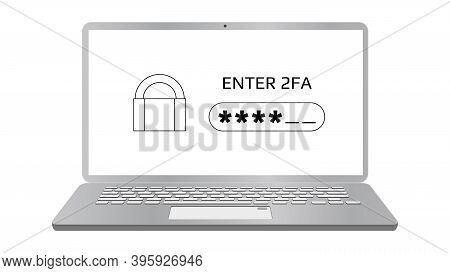 Concept Of 2fa Two-factor Authentication On Laptop Screen Isolated On White. Password Field And Padl