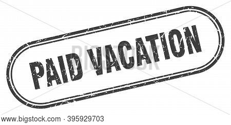 Paid Vacation Stamp. Rounded Grunge Textured Sign. Label