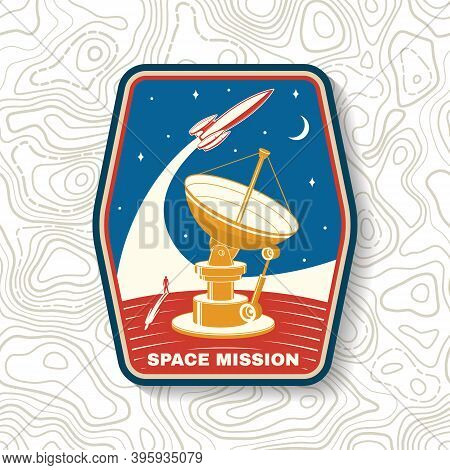 Space Mission Logo, Badge, Patch. Vector Illustration. Concept For Shirt, Print, Stamp, Overlay Or T