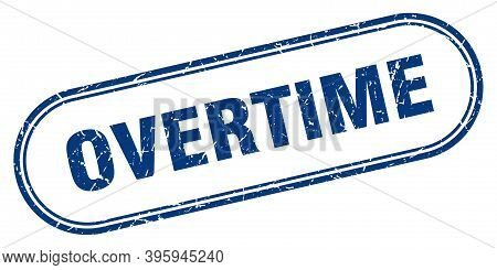 Overtime Stamp. Rounded Grunge Textured Sign. Label