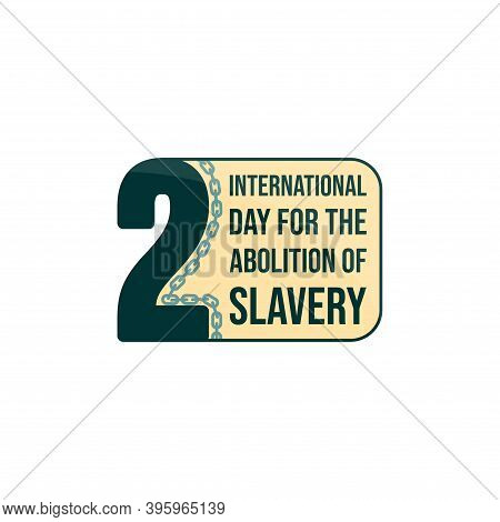 Typography For International Day For The Abolition Of Slavery Design With Number Of 2 For Celebratio