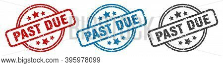 Past Due Stamp. Past Due Round Isolated Sign. Past Due Label Set
