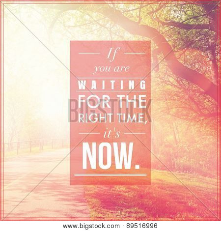 Inspirational Typographic Quote - If you are waiting for the right time it's NOW
