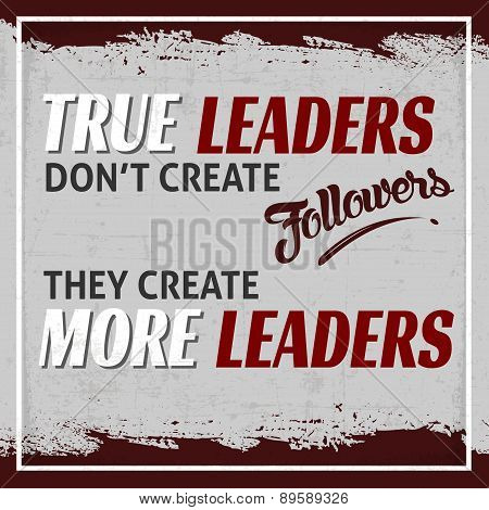 True Leaders Don't Create Followers, They Create More Leaders poster
