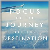 Inspirational Typographic Quote - FOCUS on the Journey not the Destination poster