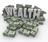 Wealth word in 3d letters surrounded by stacks or piles of money to illustrate being rich or affluent with great savings or investment income poster