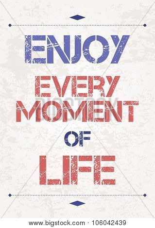Enjoy every moment. Motivational poster with inspirational quote. Philosophy and wisdom. poster