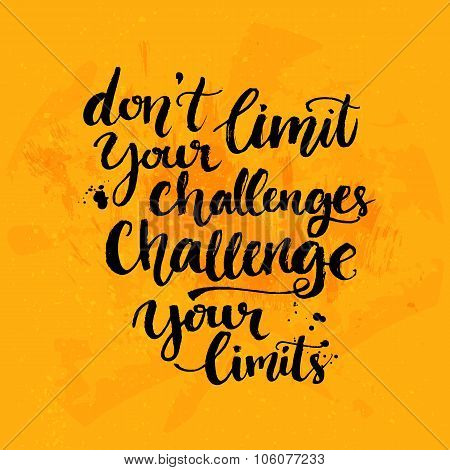 Don't limit your challenges, challenge your limits. Inspirational quote at yellow background with me