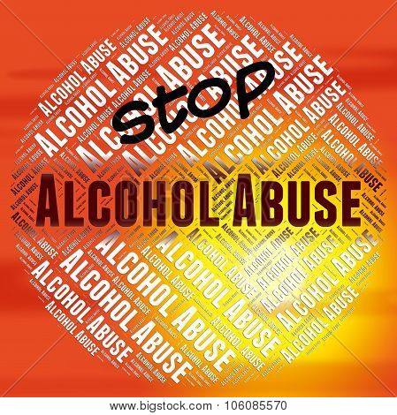 Stop Alcohol Abuse Means Intoxicating Drink And Abused