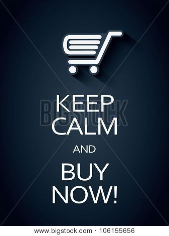poster of Keep calm and buy now sales promotion poster. Funny typography shopping advertising banner. Eps10 vector illustration.