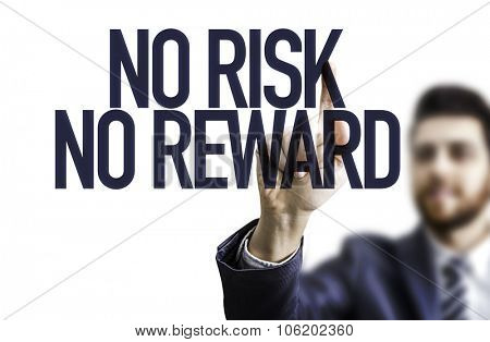 Business man pointing the text: No Risk No Reward poster