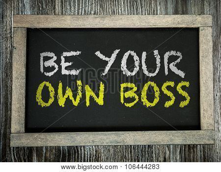 Be Your Own Boss written on chalkboard poster