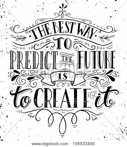 The Best Way To Predict The Future Is To Create It. Quote.