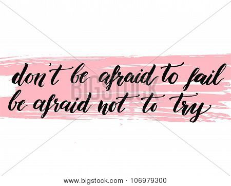 Don't be afraid to fail, be afraid not to try. Insiration quote about life. Vector calligraphy at pi