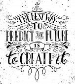 The best way to predict the future is to create it. Quote. Hand drawn vintage print with hand lettering. This illustration can be used as a print on t-shirts and bags or as a poster. poster