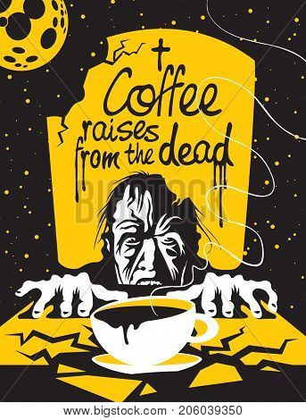 Vector illustration of coffee theme with a full cup of hot coffee inscription and the zombie emerge from the grave in the background of the night starry sky with full moon