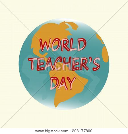 World Teachers' Day. Red inscription World Teacher's Day against the background of the blue globe.