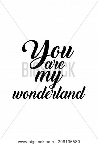 Hand drawn lettering. Ink illustration. Modern brush calligraphy. Isolated on white background. You are my wonderland.