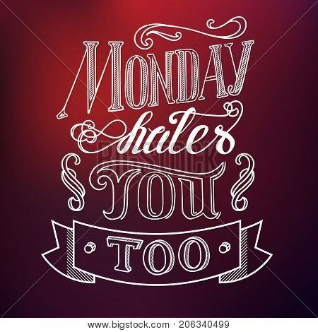 Typographic design concept with quote Monday hates you too on light blurred background isolated vector illustration