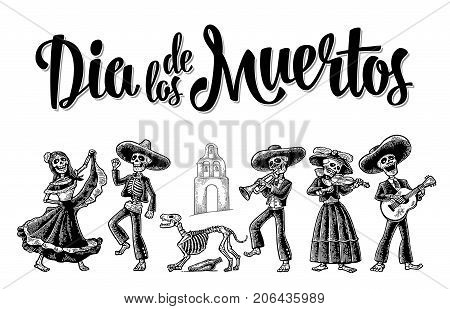 Day of the Dead. The skeleton in Mexican national costumes dance, play the guitar, violin, trumpet. Dia de los Muertos lettering. Vintage vector black engraving illustration isolated white background