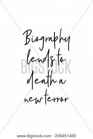 Hand drawn lettering. Ink illustration. Modern brush calligraphy. Isolated on white background. Biography lends to death a new terror.