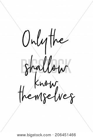 Hand drawn lettering. Ink illustration. Modern brush calligraphy. Isolated on white background. Only the shallow know themselves.