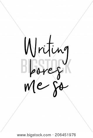 Hand drawn lettering. Ink illustration. Modern brush calligraphy. Isolated on white background. Writing bores me so.