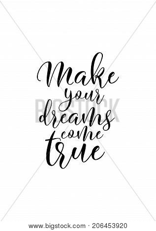 Hand drawn lettering. Ink illustration. Modern brush calligraphy. Isolated on white background. Make your dreams come true.