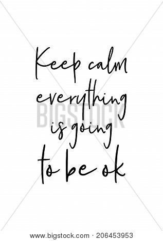 Hand drawn lettering. Ink illustration. Modern brush calligraphy. Isolated on white background. Keep calm everything is going to be ok.